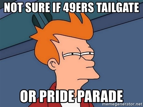 Futurama Fry - Not sure if 49ers tailgate or pride parade