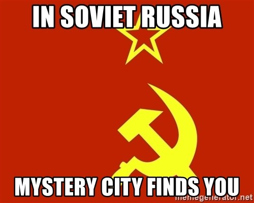 In Soviet Russia - in soviet russia mystery city finds you