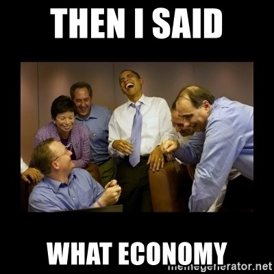 obama laughing  - then i said what economy