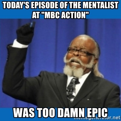 """Too damn high - Today's episode of the mentalist at """"MBC ACTION"""" Was too damn EPIC"""