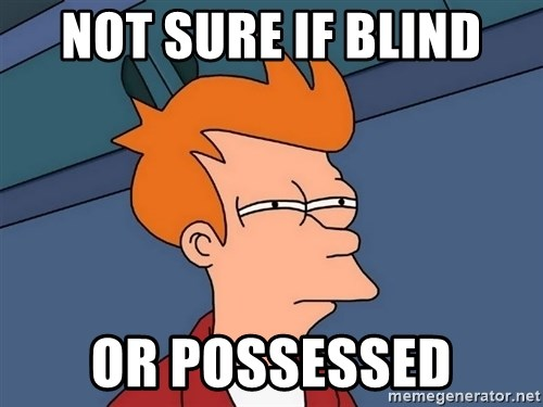 Futurama Fry - not sure if blind or possessed