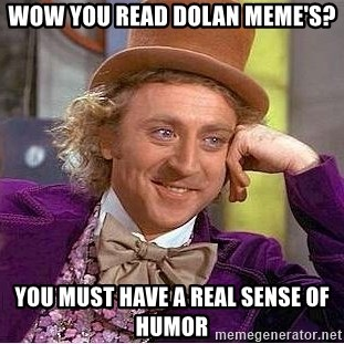 Willy Wonka - Wow you read dolan meme's? You must have a real sense of humor