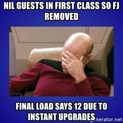 Picard facepalm  - nil guests in first class so fj removed final load says 12 due to instant upgrades