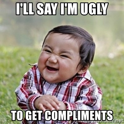 evil toddler kid2 - I'LL SAY I'M UGLY TO GET COMPLIMENTS