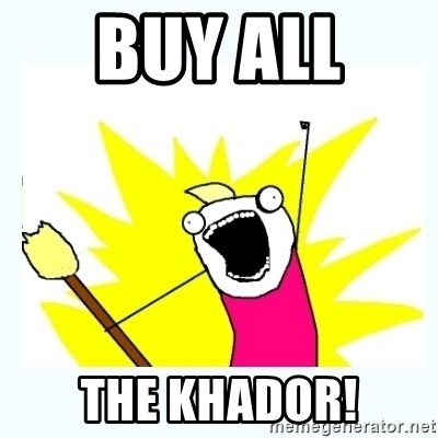 All the things - BUY ALL  THE KHADOR!