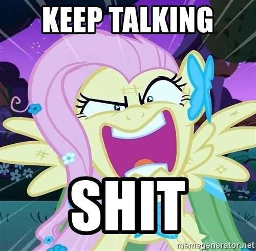 angry-fluttershy - KEEP TALKING  SHIT