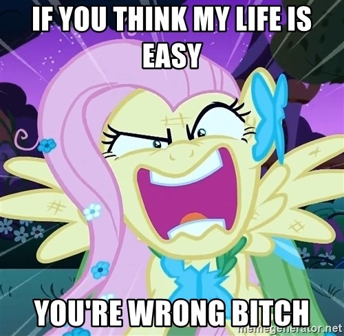 angry-fluttershy - if you think my life is easy you're wrong bitch