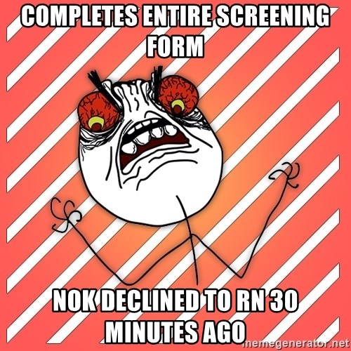 iHate - COMPLETES ENTIRE SCREENING FORM NOK DECLINED TO RN 30 MINUTES AGO