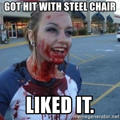Scary Nympho - GOT HIT WITH STEEL CHAIR LIKED IT.
