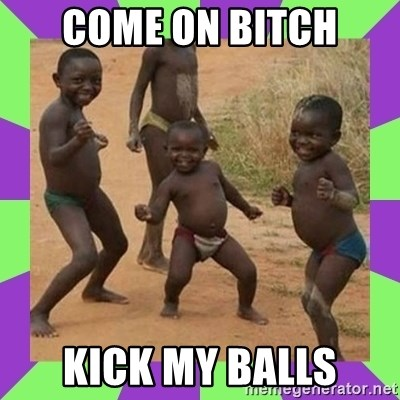 african kids dancing - COME ON BITCH KICK MY BALLS