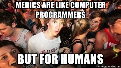 Sudden Realization Ralph - medics are like computer programmers but for humans
