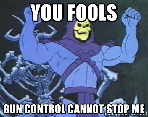 Skeletor - YOU FOOLS GUN CONTROL CANNOT STOP ME