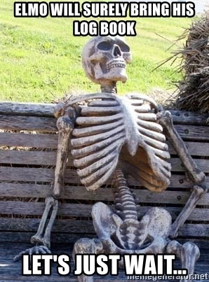 Waiting Skeleton - ELMO WILL SURELY BRING HIS LOG BOOK LET'S JUST WAIT...