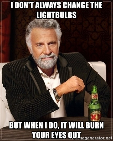 Dos Equis Guy gives advice - I don't always change the lightbulbs but when I do, it will burn your eyes out