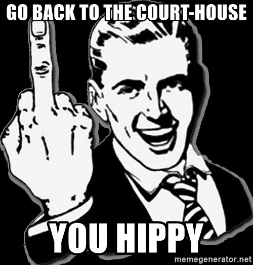 fuck you guy - GO BACK TO THE COURT-HOUSE YOU HIPPY
