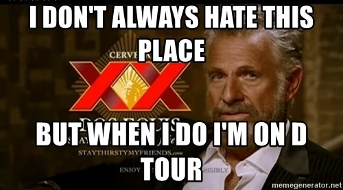 Dos Equis Man - I Don't Always Hate This Place But When I Do I'm On D Tour