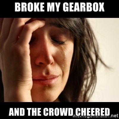 crying girl sad - broke my gearbox AND THE CROWD CHEERED
