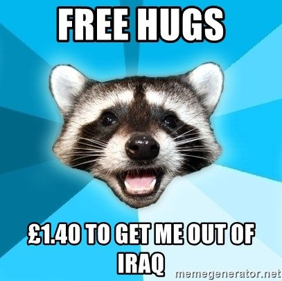 Lame Pun Coon - fREE HUGS £1.40 TO GET ME OUT OF IRAQ