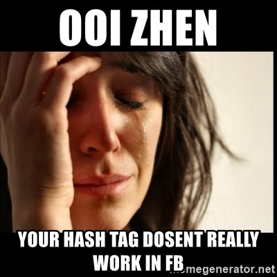 First World Problems - ooi zhen  your hash tag dosent really work in fb