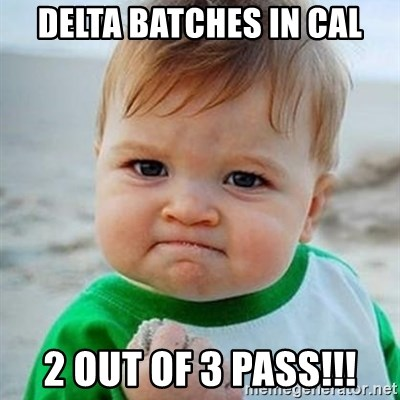 Victory Baby - Delta Batches in Cal 2 out of 3 pass!!!