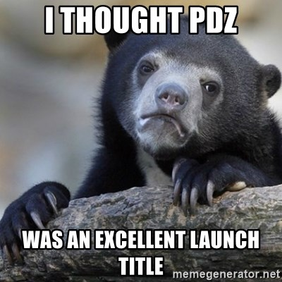 Confession Bear - I thought pdz was an excellent launch title