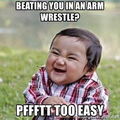 evil plan kid - Beating you in an arm wrestle?  Pffftt too easy