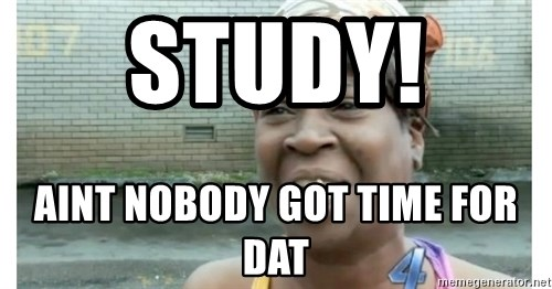 Xbox one aint nobody got time for that shit. - STUDY!  AINT NOBODY GOT TIME FOR DAT