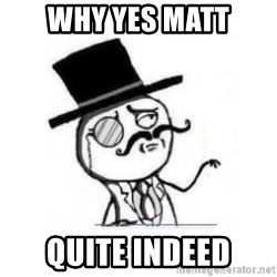 Feel Like A Sir - Why yes matt quite indeed
