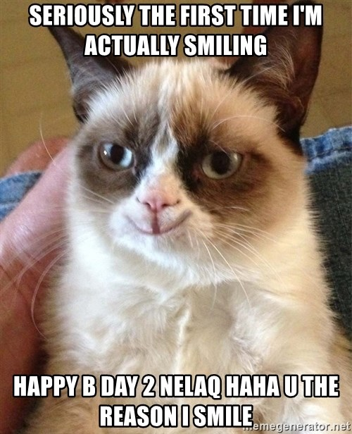 Happy Grumpy Cat 2 - seriously the first time i'm actually smiling  HAPPY B DAY 2 nelaQ haha u the reason i smile