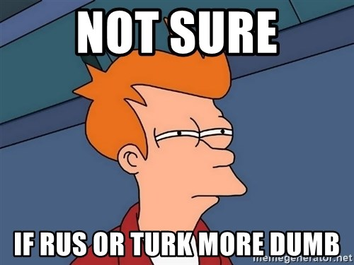 Futurama Fry - NOT SURE IF RUS OR TURK MORE DUMB