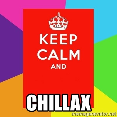 Keep calm and -  CHILLAX