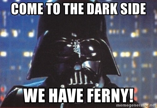 Darth Vader - come to the dark side we have ferny!