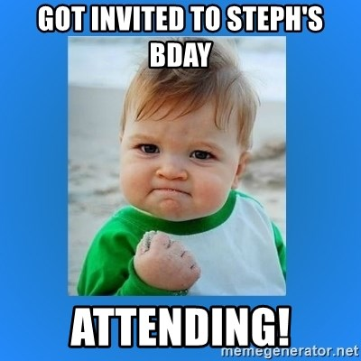 yes baby 2 - Got invited to steph's bday attending!