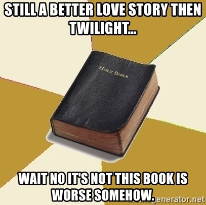 Denial Bible - Still a better love story then Twilight... Wait no it's not this book is worse somehow.