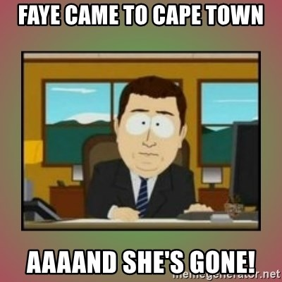 aaaand its gone - Faye came to cape town AAAAND she's gone!