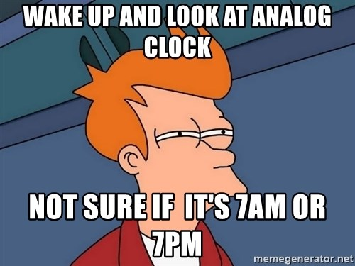 Futurama Fry - wake up and look at analog clock not sure if  it's 7am or 7pm
