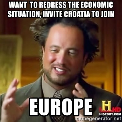 ancient alien guy - Want  to redress the economic situation, invite Croatia to join Europe