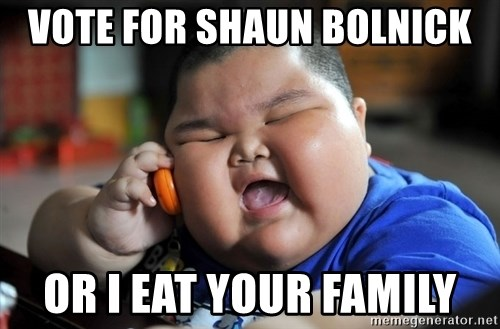 Fat Asian Kid - vote for Shaun Bolnick or I eat your family