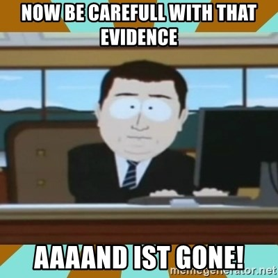 And it's gone - Now be carefull with that evidence AAAAND ist gone!