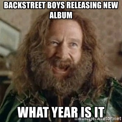 What Year - backstreet boys releasing new album What year is it
