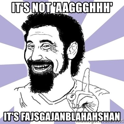 A mi no me  - IT'S NOT 'AAGGGHHH' IT'S FAJSGAJANBLAHAHSHAN
