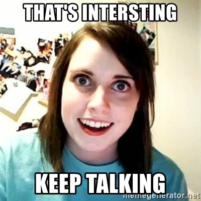 Overly Attached Girlfriend 2 - that's intersting keep talking