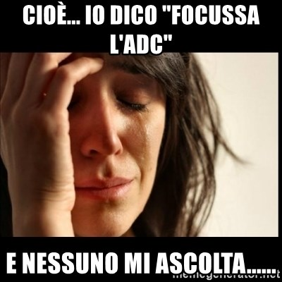 "First World Problems - CIoè... io dico ""focussa l'adc"" e nessuno mi ascolta......"