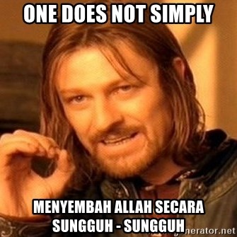 One Does Not Simply - One does not simply menyembah allah secara sungguh - sungguh