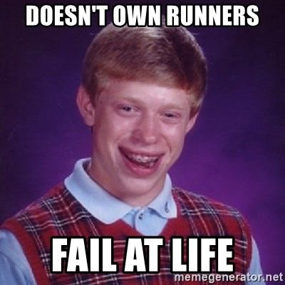 Bad Luck Brian - DOESN'T OWN RUNNERS FAIL AT LIFE