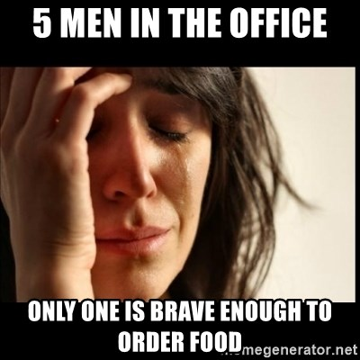 First World Problems - 5 Men in the office Only one is brave enough to order food