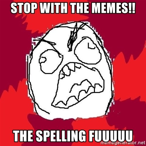 Rage FU - Stop with the memes!! The Spelling FUUUUU