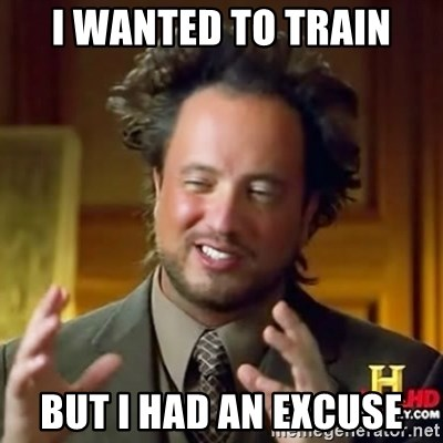 ancient alien guy - I WANTED TO TRAIN BUT I HAD AN EXCUSE