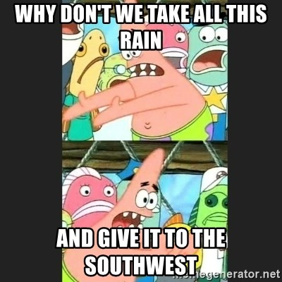 Pushing Patrick - Why don't we take all this rain and give it to the southwest