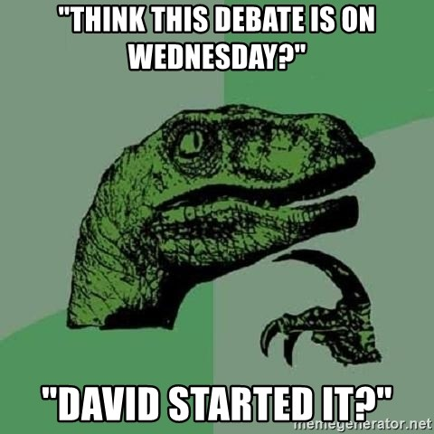 "Philosoraptor - ""think this debate is on wednesday?"" ""david started it?"""